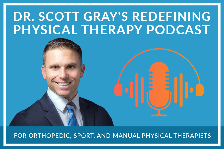 Dr Scott Gray redefining physical therapy podcast